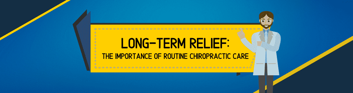 Long-Term Relief The Importance of Routine Chiropractic Care